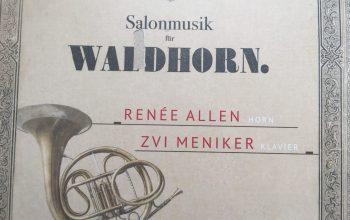 """Salonmusik für Waldhorn"""" Renée Allens langersehnte, neue CD ist erschienen Ein spannendes Stück bremer Musikgeschichte ist die neue CD von Renée Allen und Zvi Meniker """"Salonmusik für Waldhorn"""" gespielt auf Originalinstrumenten"""